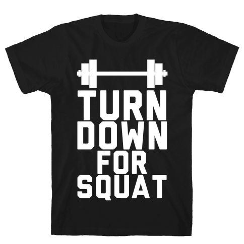 Turn Down For Squat Mens T-Shirt