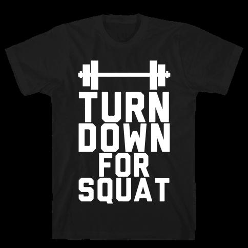 Turn Down For Squat Mens T-Shirt