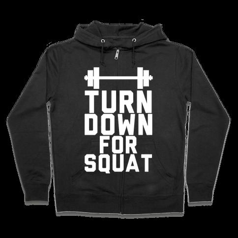 Turn Down For Squat Zip Hoodie