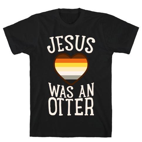 Jesus Was An Otter T-Shirt