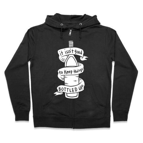It Isn't Good To Keep Things Bottled Up Zip Hoodie