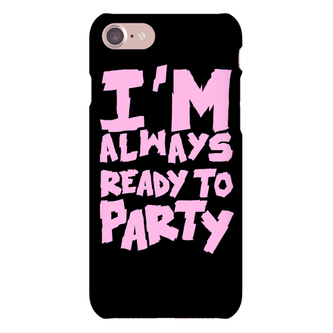 Always Ready To Party Phone Case