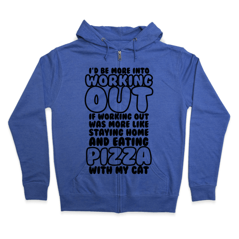 I'd Be More Into Working Out Zip Hoodie