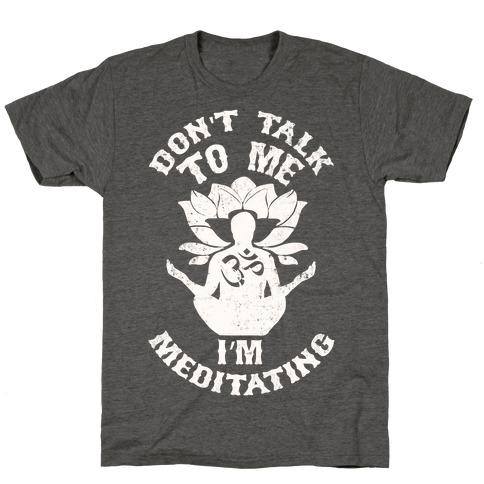 Don't Talk To Me I'm Meditating T-Shirt