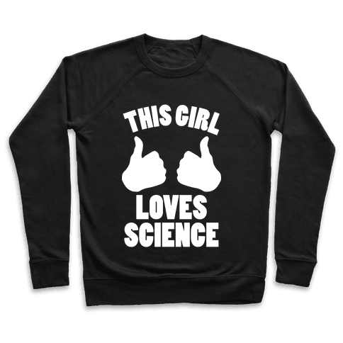 This Girl Loves Science (White Ink) Pullover