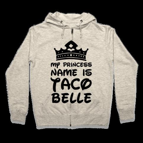 My Princess Name Is Taco Belle Zip Hoodie