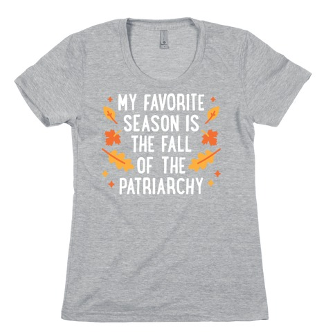My Favorite Season Is The Fall Of The Patriarchy Womens T-Shirt