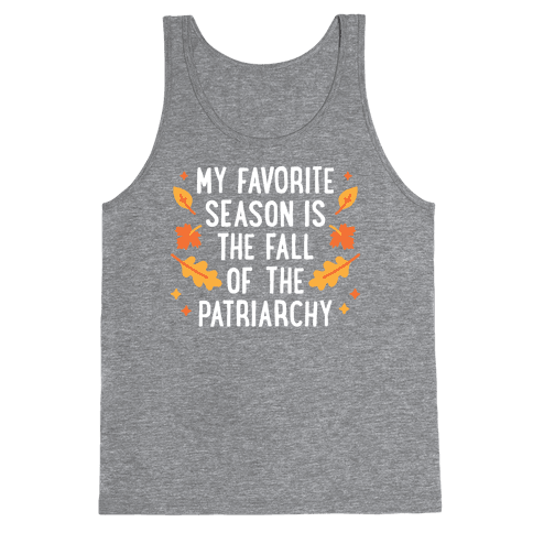 My Favorite Season Is The Fall Of The Patriarchy Tank Top