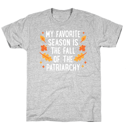 My Favorite Season Is The Fall Of The Patriarchy Mens/Unisex T-Shirt