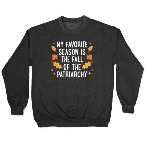 My Favorite Season Is The Fall Of The Patriarchy Pullover