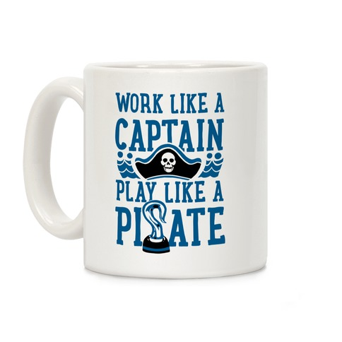 Work Like a Captain. Play Like a Pirate Coffee Mug