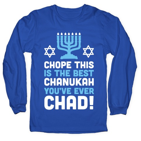 Chope This is The Best Chanukah You've Ever Chad Long Sleeve T-Shirt