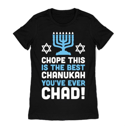 Chope This is The Best Chanukah You've Ever Chad Womens T-Shirt