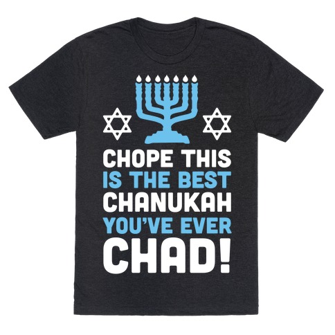 Chope This is The Best Chanukah You've Ever Chad T-Shirt