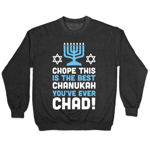 Chope This is The Best Chanukah You've Ever Chad Pullover