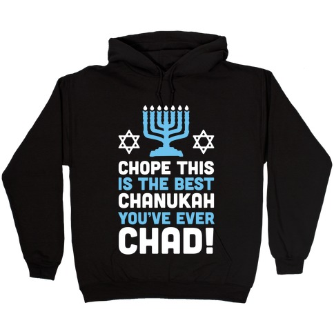 Chope This is The Best Chanukah You've Ever Chad Hooded Sweatshirt