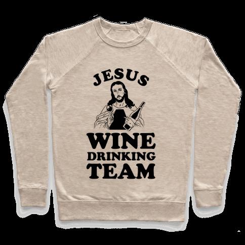 Jesus Wine Drinking Team Pullover