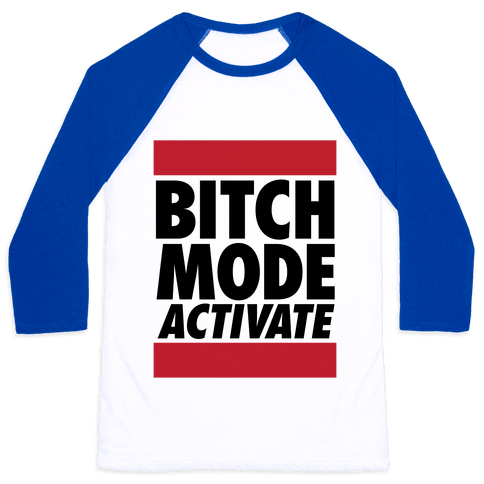Bitch Mode Activate Baseball Tee
