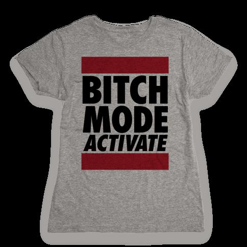 Bitch Mode Activate Womens T-Shirt