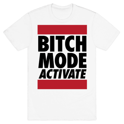 Bitch Mode Activate Mens T-Shirt