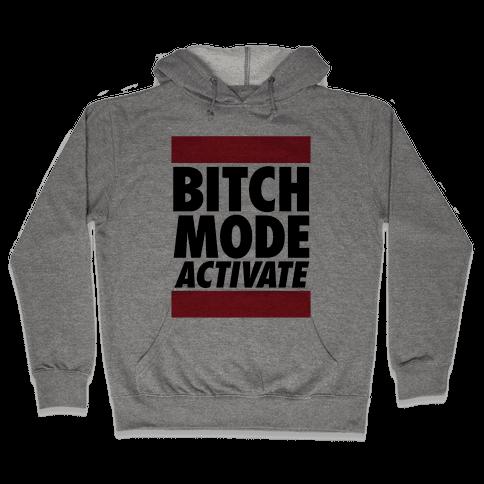 Bitch Mode Activate Hooded Sweatshirt