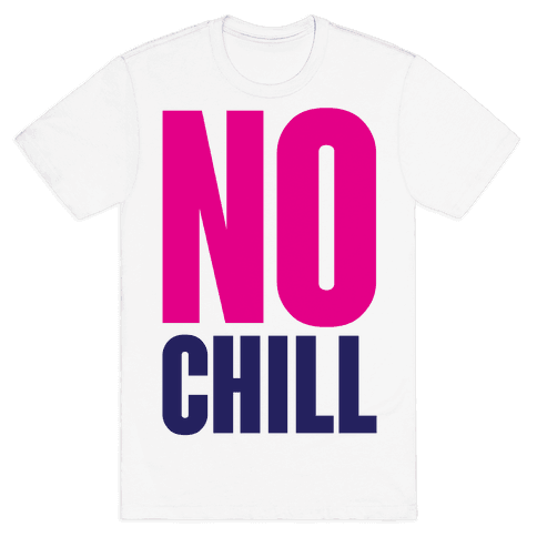 No Chill Mens T-Shirt