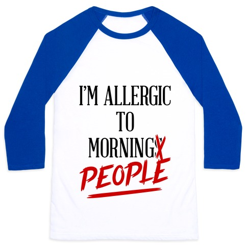 I'm Allergic To Morning People Baseball Tee