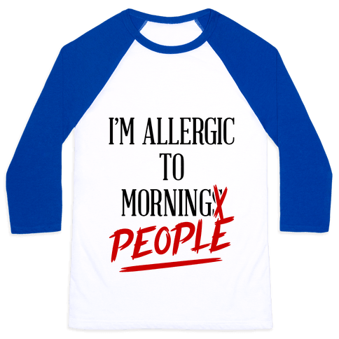 I'm Allergic To Morning People Baseball Tee