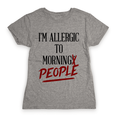 I'm Allergic To Morning People Womens T-Shirt