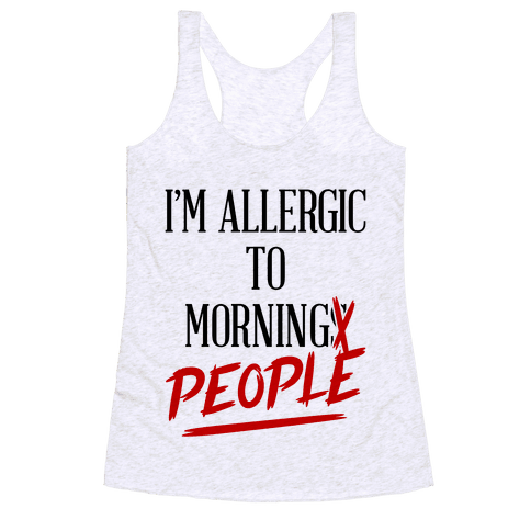 I'm Allergic To Morning People Racerback Tank Top