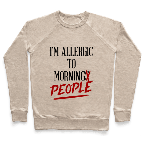 I'm Allergic To Morning People Pullover