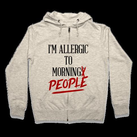 I'm Allergic To Morning People Zip Hoodie