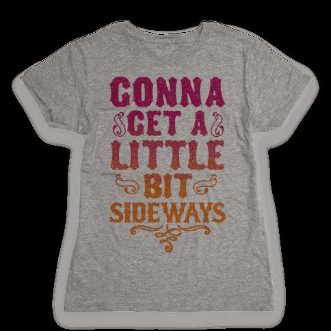 Gonna Get A Little Bit Sideways Womens T-Shirt