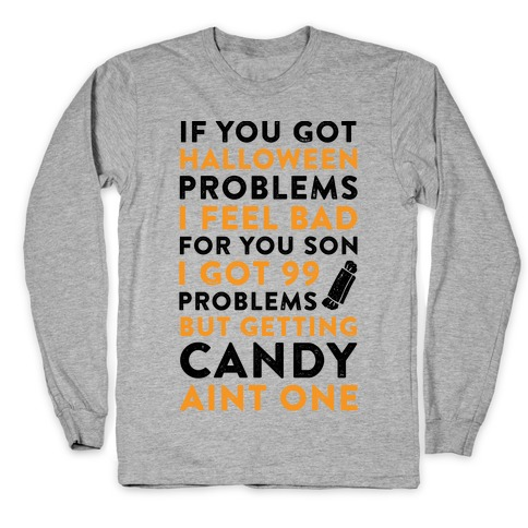 If You Got Halloween Problems Long Sleeve T-Shirt