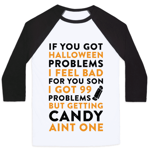 If You Got Halloween Problems Baseball Tee