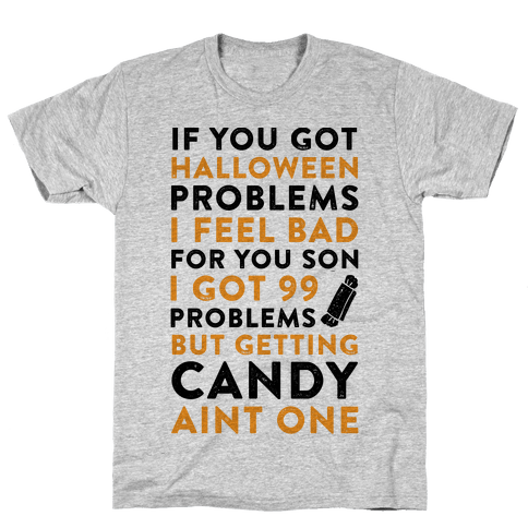 If You Got Halloween Problems Mens T-Shirt
