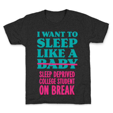 I Want to Sleep Like a Sleep Deprived College Student On Break Kids T-Shirt