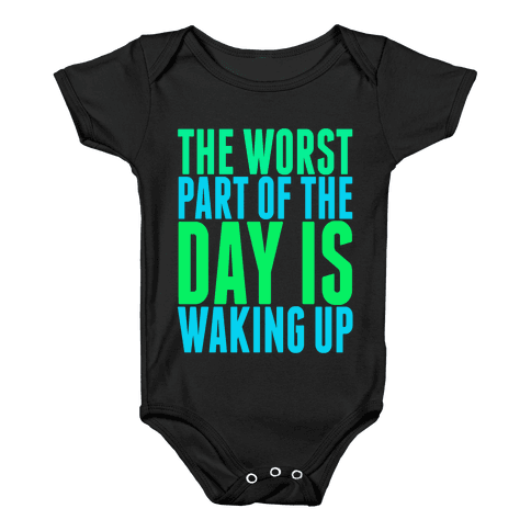 The Worst Part of the Day is Waking Up.  Baby Onesy