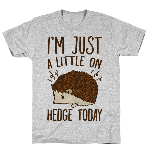 I'm Just A Little On Hedge Today Mens T-Shirt