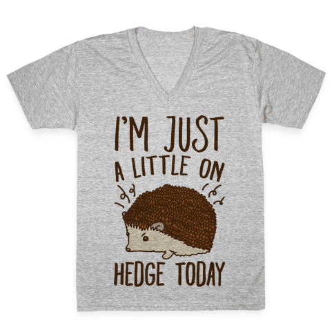 I'm Just A Little On Hedge Today V-Neck Tee Shirt