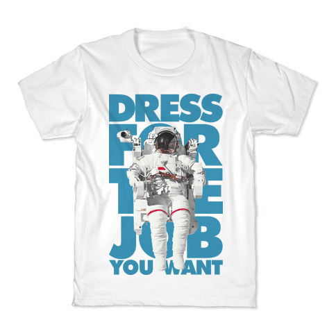 Dress For The Job You Want Kids T-Shirt
