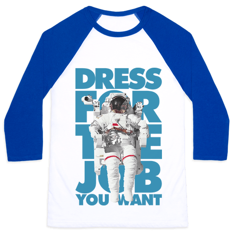 Dress For The Job You Want Baseball Tee