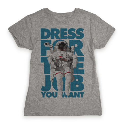 Dress For The Job You Want Womens T-Shirt