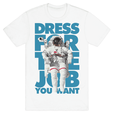 Dress For The Job You Want Mens T-Shirt