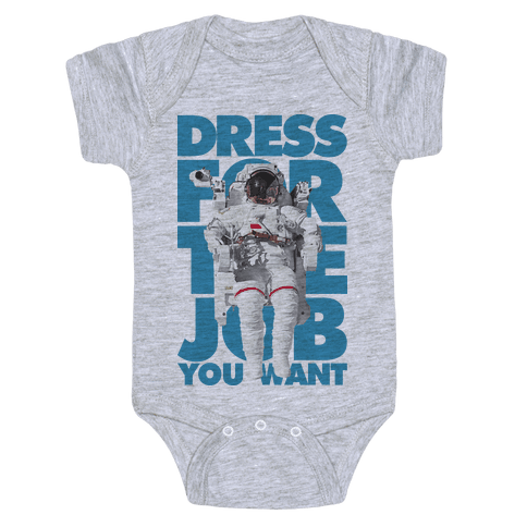 Dress For The Job You Want Baby Onesy