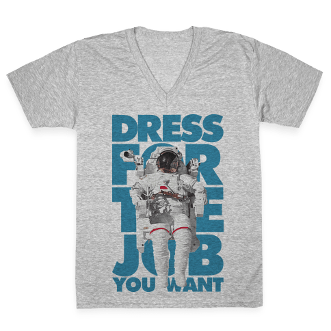 Dress For The Job You Want V-Neck Tee Shirt