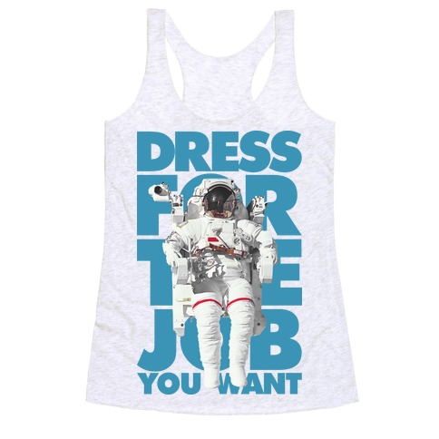 Dress For The Job You Want Racerback Tank Top