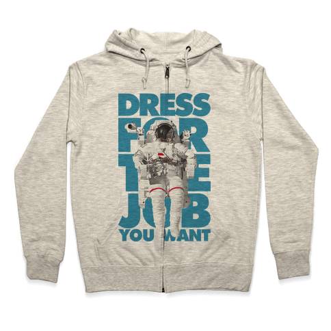 Dress For The Job You Want Zip Hoodie