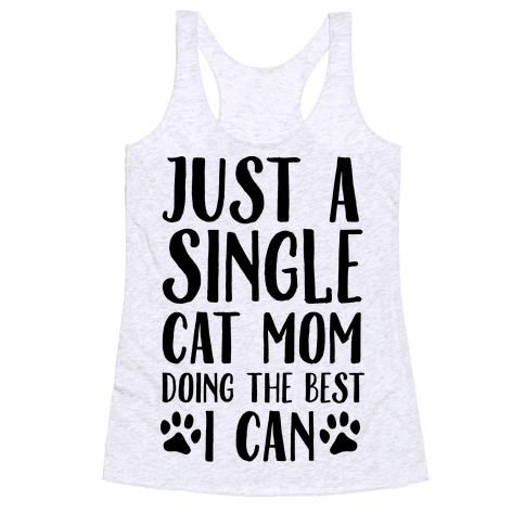 Just A Single Cat Mom Doing The Best I Can Racerback Tank Top