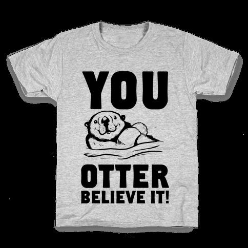 You Otter Believe It! Kids T-Shirt